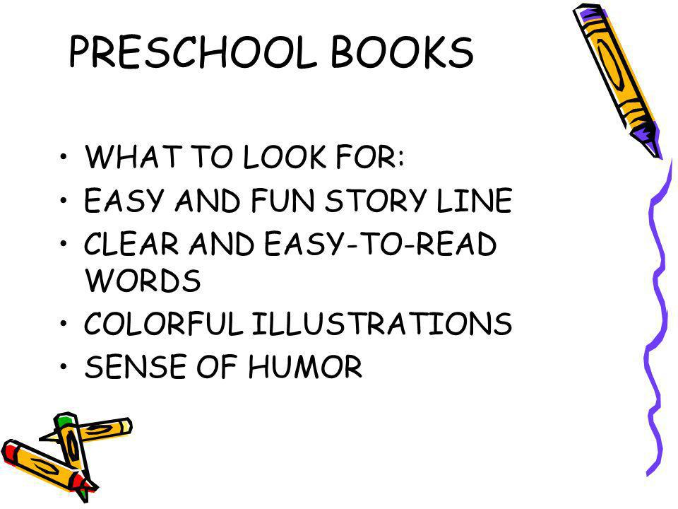 PRESCHOOL BOOKS WHAT TO LOOK FOR: EASY AND FUN STORY LINE CLEAR AND EASY-TO-READ WORDS COLORFUL ILLUSTRATIONS SENSE OF HUMOR