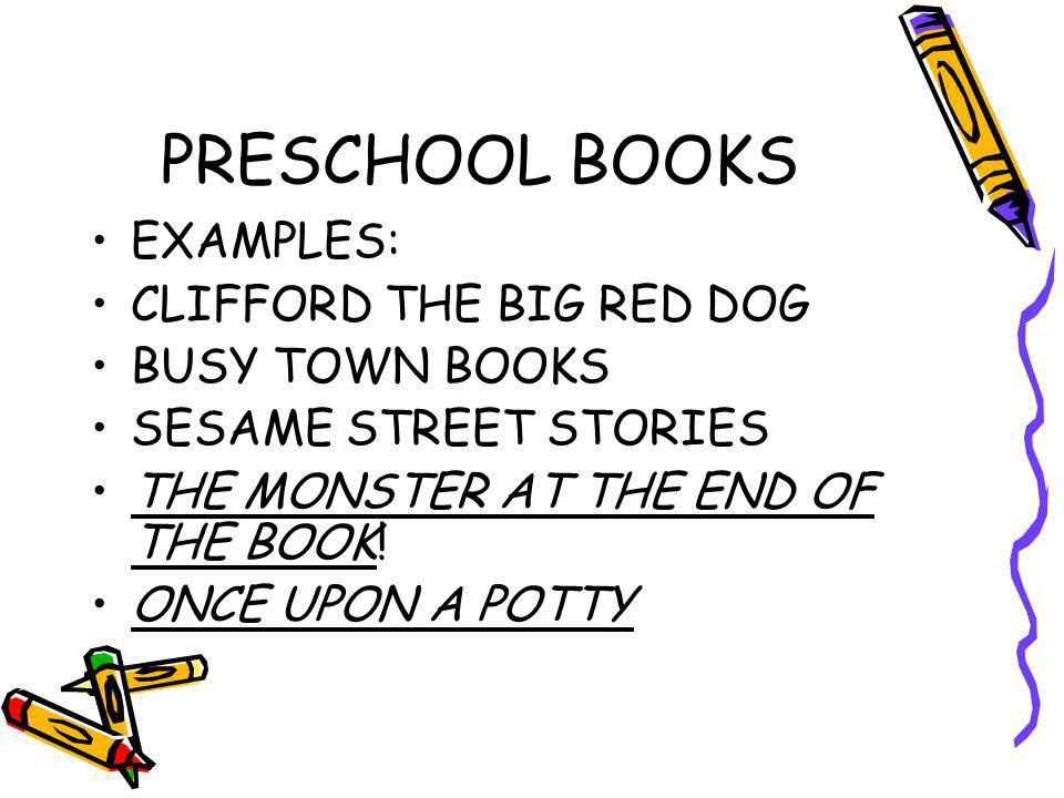PRESCHOOL BOOKS EXAMPLES: CLIFFORD THE BIG RED DOG BUSY TOWN BOOKS SESAME STREET STORIES THE MONSTER AT THE END OF THE BOOK.
