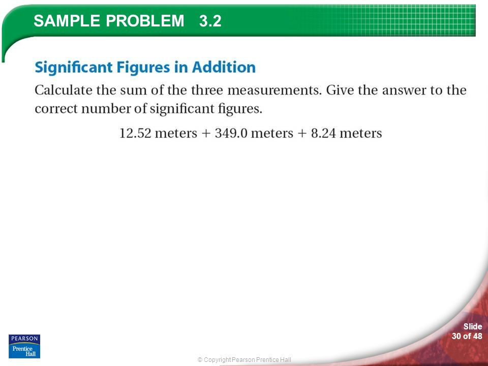 © Copyright Pearson Prentice Hall SAMPLE PROBLEM Slide 30 of 48 3.2
