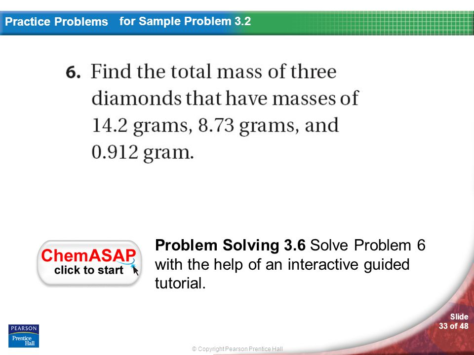 © Copyright Pearson Prentice Hall Slide 33 of 48 Practice Problems for Sample Problem 3.2 Problem Solving 3.6 Solve Problem 6 with the help of an inte
