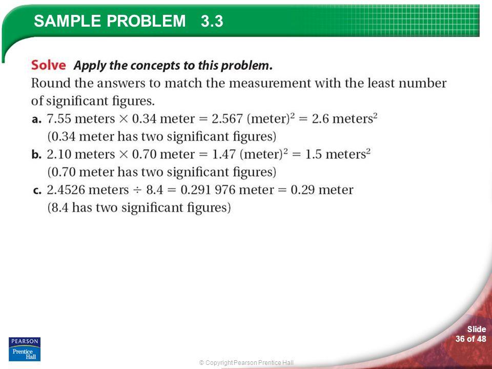 © Copyright Pearson Prentice Hall SAMPLE PROBLEM Slide 36 of 48 3.3