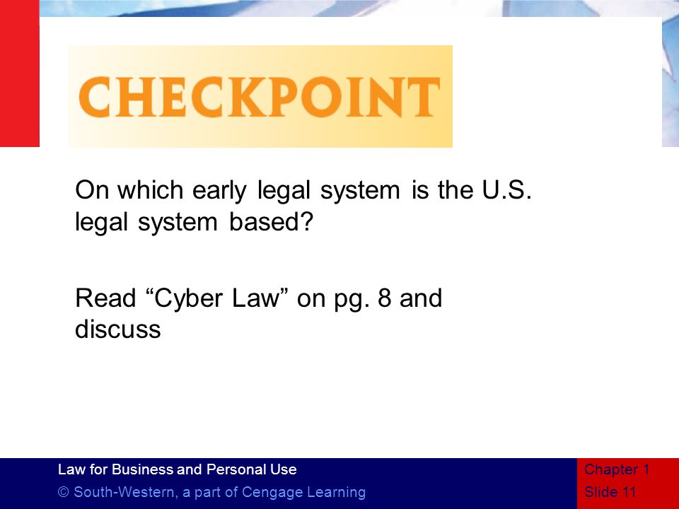 Law for Business and Personal Use © South-Western, a part of Cengage LearningSlide 11 Chapter 1 On which early legal system is the U.S. legal system b