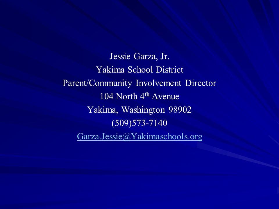 Jessie Garza, Jr. Yakima School District Parent/Community Involvement Director 104 North 4 th Avenue Yakima, Washington 98902 (509)573-7140 Garza.Jess