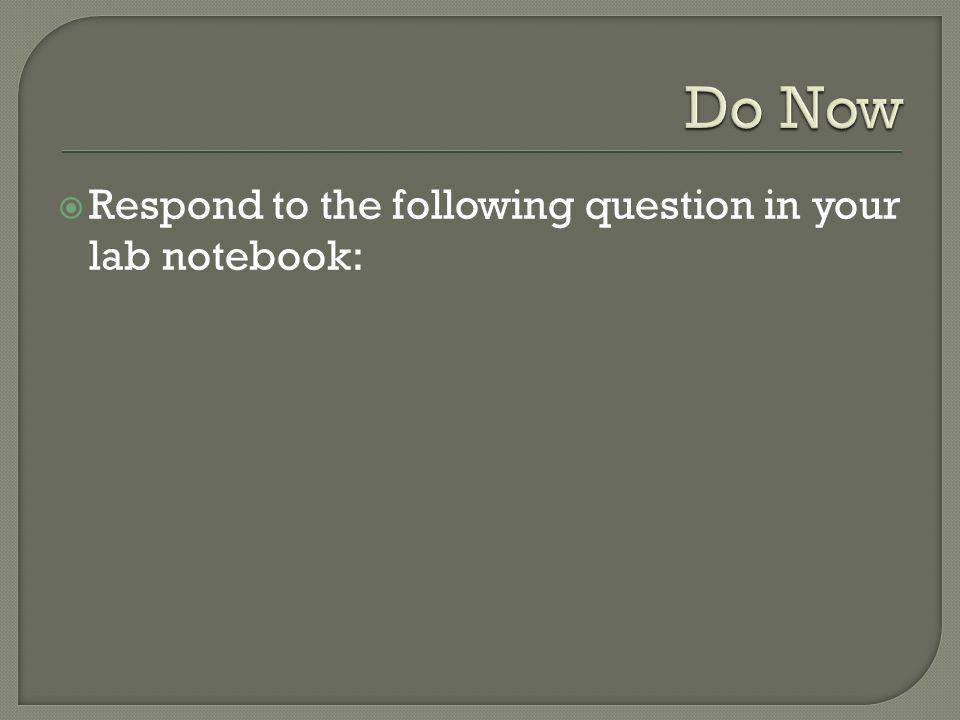 Respond to the following question in your lab notebook: