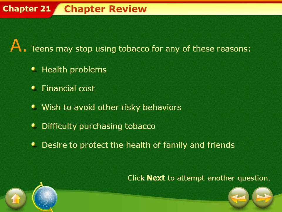 Chapter 21 Chapter Review A. Teens may stop using tobacco for any of these reasons: Health problems Financial cost Wish to avoid other risky behaviors