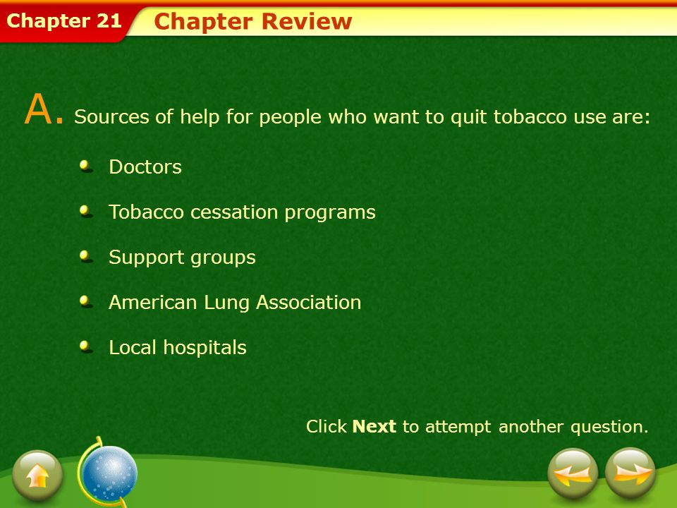 Chapter 21 Chapter Review A. Sources of help for people who want to quit tobacco use are: Doctors Tobacco cessation programs Support groups American L