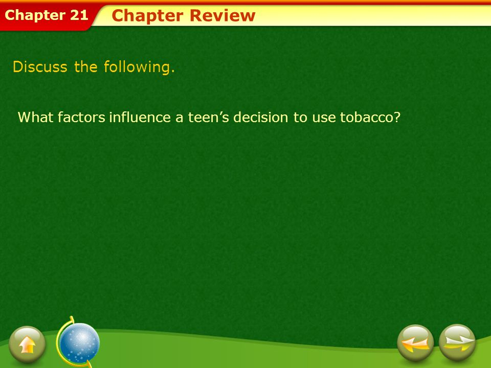Chapter 21 Chapter Review What factors influence a teens decision to use tobacco? Discuss the following.