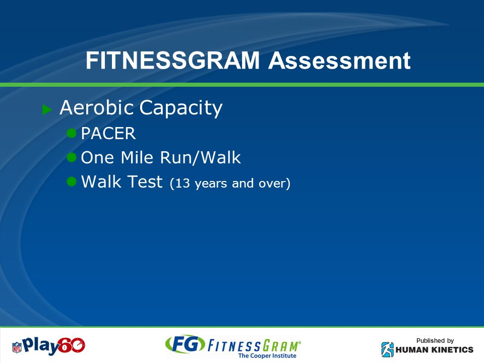 Published by FITNESSGRAM Assessment Aerobic Capacity PACER One Mile Run/Walk Walk Test (13 years and over)