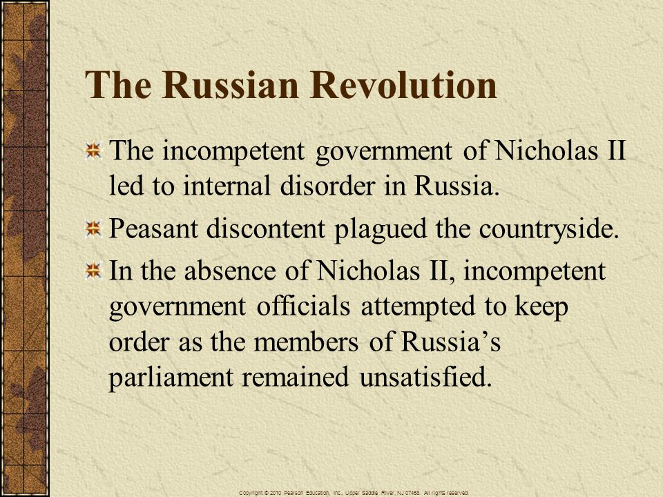 The Russian Revolution The incompetent government of Nicholas II led to internal disorder in Russia. Peasant discontent plagued the countryside. In th