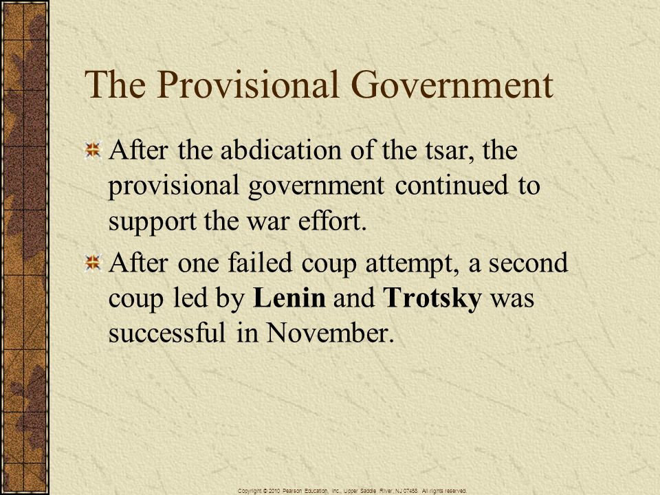 The Provisional Government After the abdication of the tsar, the provisional government continued to support the war effort. After one failed coup att