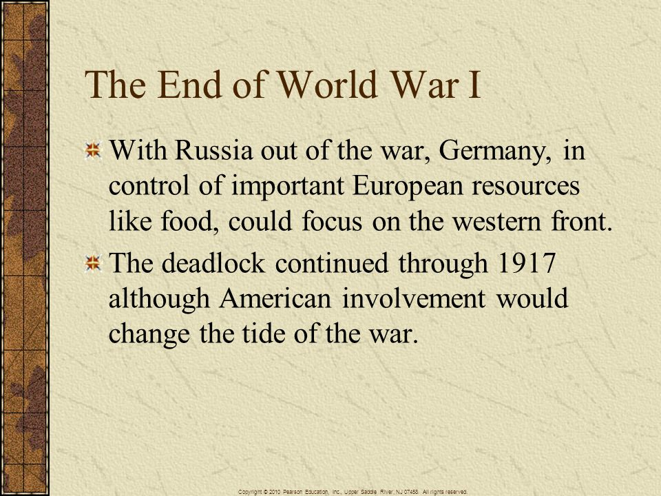 The End of World War I With Russia out of the war, Germany, in control of important European resources like food, could focus on the western front. Th