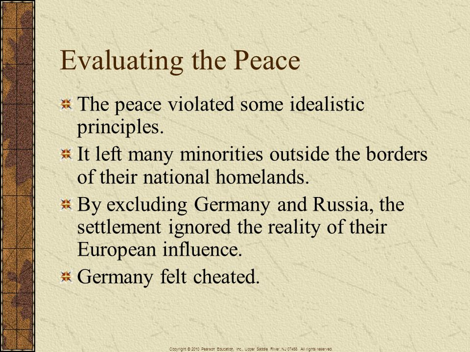 Evaluating the Peace The peace violated some idealistic principles. It left many minorities outside the borders of their national homelands. By exclud