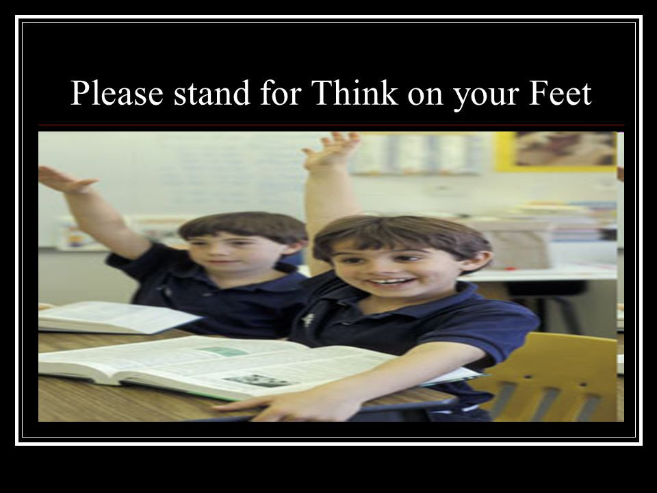 Please stand for Think on your Feet