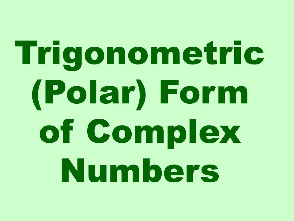 Trigonometric (Polar) Form of Complex Numbers
