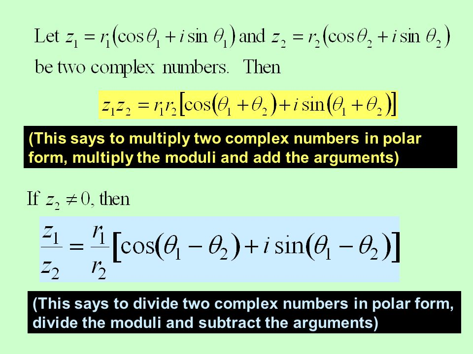 (This says to multiply two complex numbers in polar form, multiply the moduli and add the arguments) (This says to divide two complex numbers in polar form, divide the moduli and subtract the arguments)