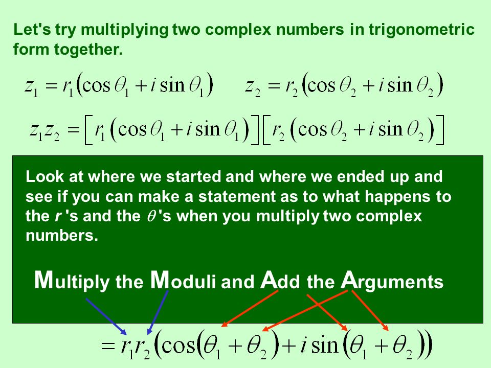 use sum formula for sinuse sum formula for cos Replace i 2 with -1 and group real terms and then imaginary terms Must FOIL these Let s try multiplying two complex numbers in trigonometric form together.