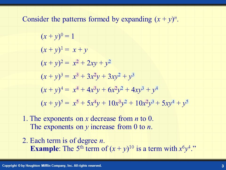 Copyright © by Houghton Mifflin Company, Inc. All rights reserved. 3 Patterns of Exponents in Binomial Expansions Consider the patterns formed by expa