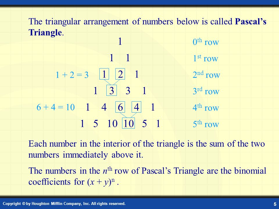 Copyright © by Houghton Mifflin Company, Inc. All rights reserved. 5 Pascals Triangle The triangular arrangement of numbers below is called Pascals Tr