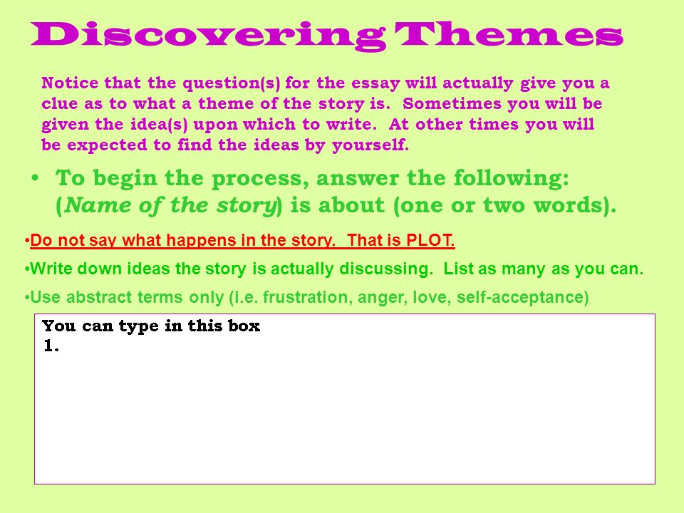 Discovering Themes To begin the process, answer the following: ( Name of the story ) is about (one or two words). Do not say what happens in the story