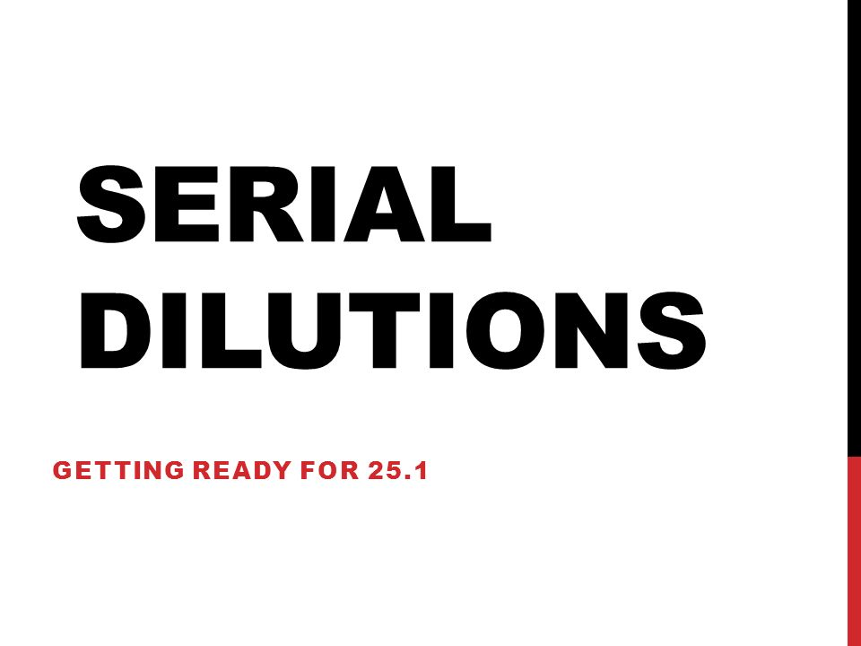 SERIAL DILUTIONS… Are a series of solutions in which each solution has a concentration that is an exact fraction, such as 1/2 or 1/10, of the previous solution.