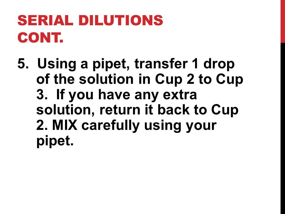 SERIAL DILUTIONS CONT. 5. Using a pipet, transfer 1 drop of the solution in Cup 2 to Cup 3. If you have any extra solution, return it back to Cup 2. M