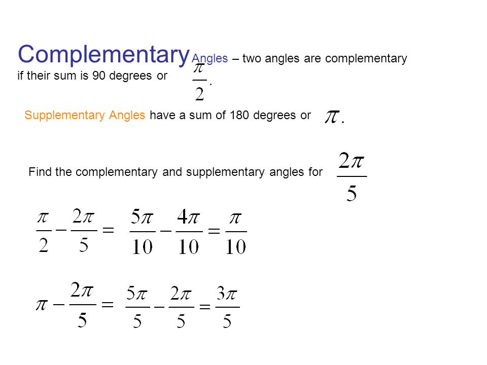 Complementary Angles – two angles are complementary if their sum is 90 degrees or Supplementary Angles have a sum of 180 degrees or Find the complemen