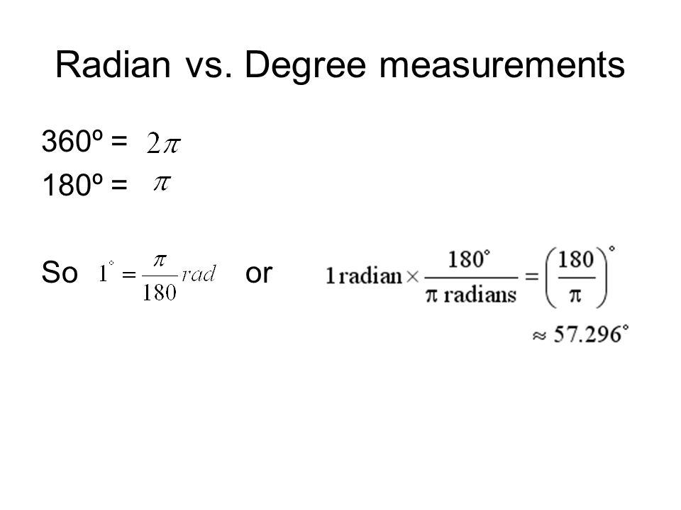 Radian vs. Degree measurements 360º = 180º = So or