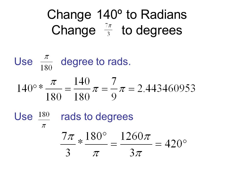 Change 140º to Radians Change to degrees Usedegree to rads. Userads to degrees