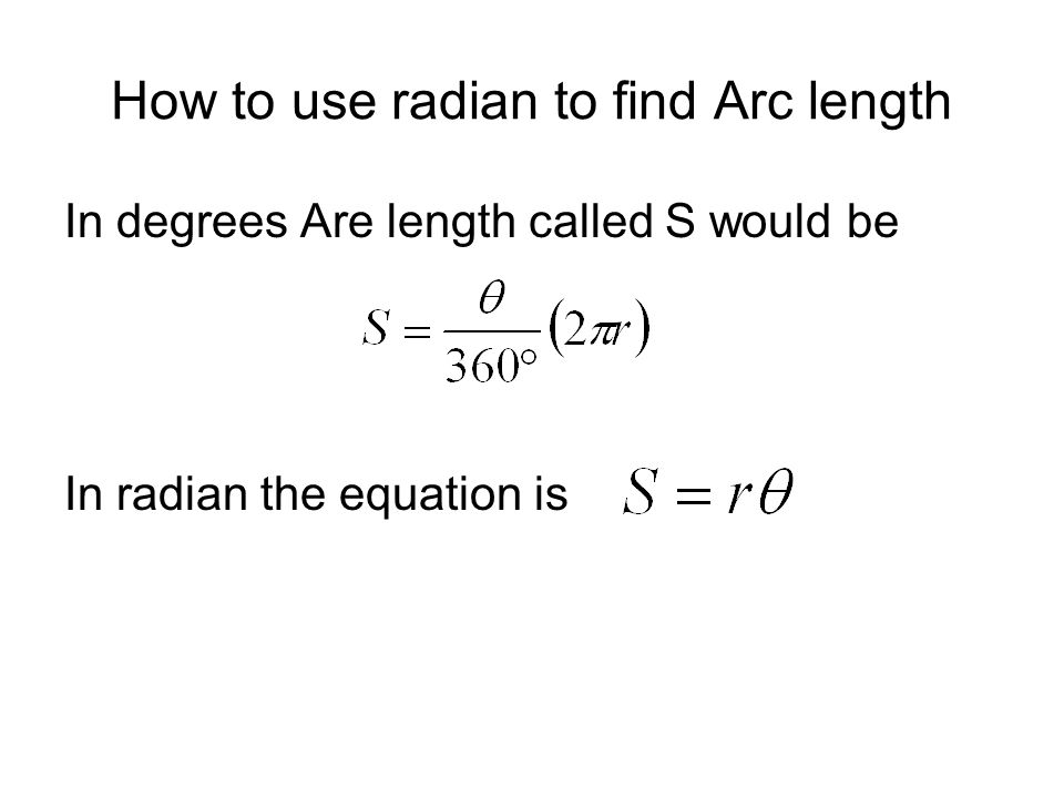 How to use radian to find Arc length In degrees Are length called S would be In radian the equation is