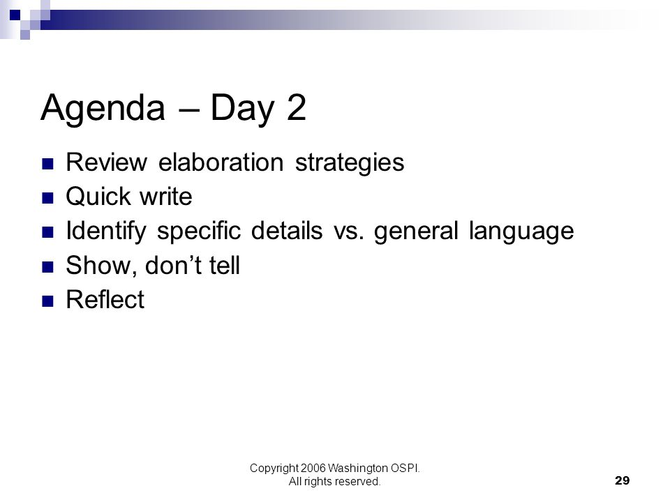 Copyright 2006 Washington OSPI. All rights reserved. Agenda – Day 2 Review elaboration strategies Quick write Identify specific details vs. general la