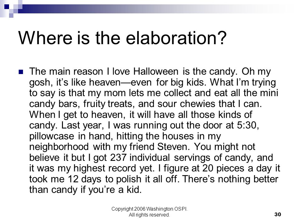 Copyright 2006 Washington OSPI. All rights reserved. Where is the elaboration? The main reason I love Halloween is the candy. Oh my gosh, its like hea