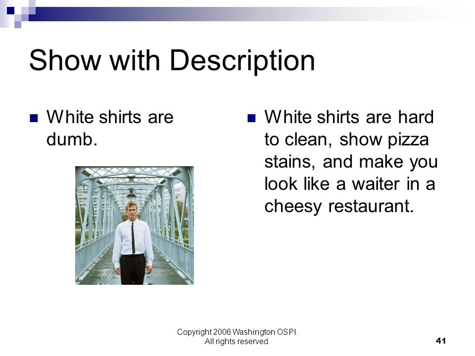 Copyright 2006 Washington OSPI. All rights reserved. Show with Description White shirts are dumb. White shirts are hard to clean, show pizza stains, a