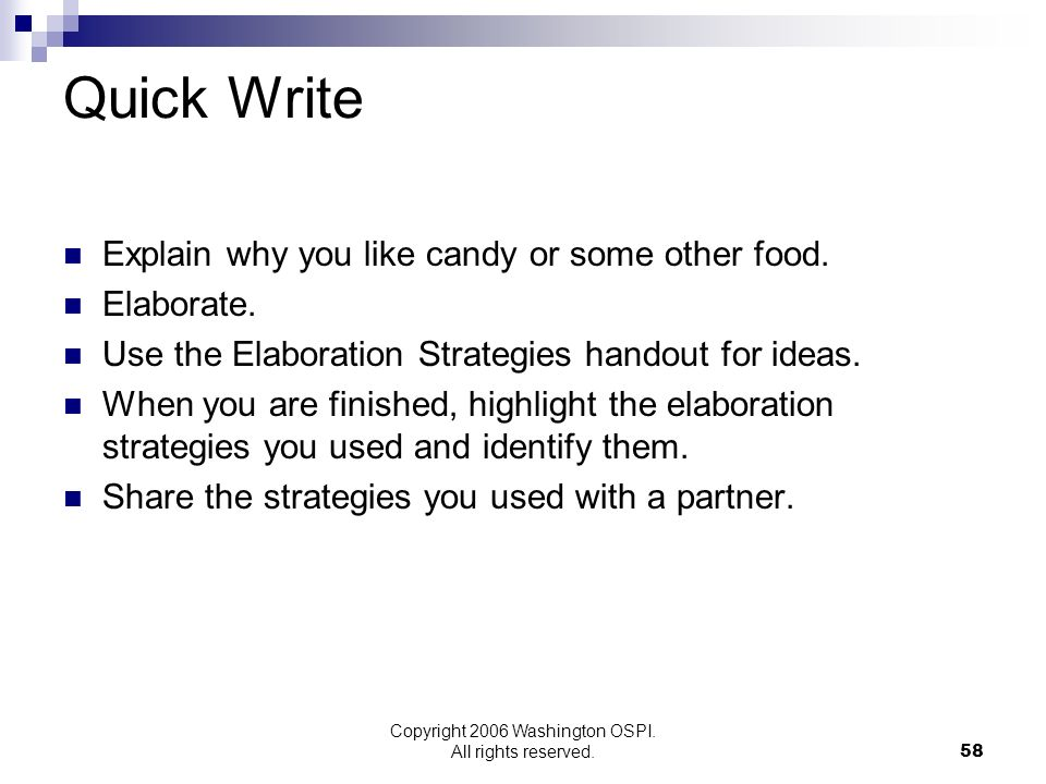 Copyright 2006 Washington OSPI. All rights reserved. Quick Write Explain why you like candy or some other food. Elaborate. Use the Elaboration Strateg
