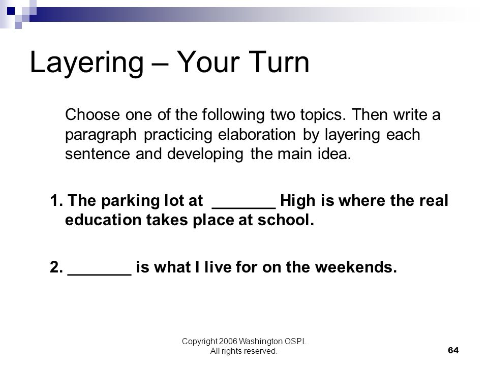 Copyright 2006 Washington OSPI. All rights reserved. Layering – Your Turn Choose one of the following two topics. Then write a paragraph practicing el