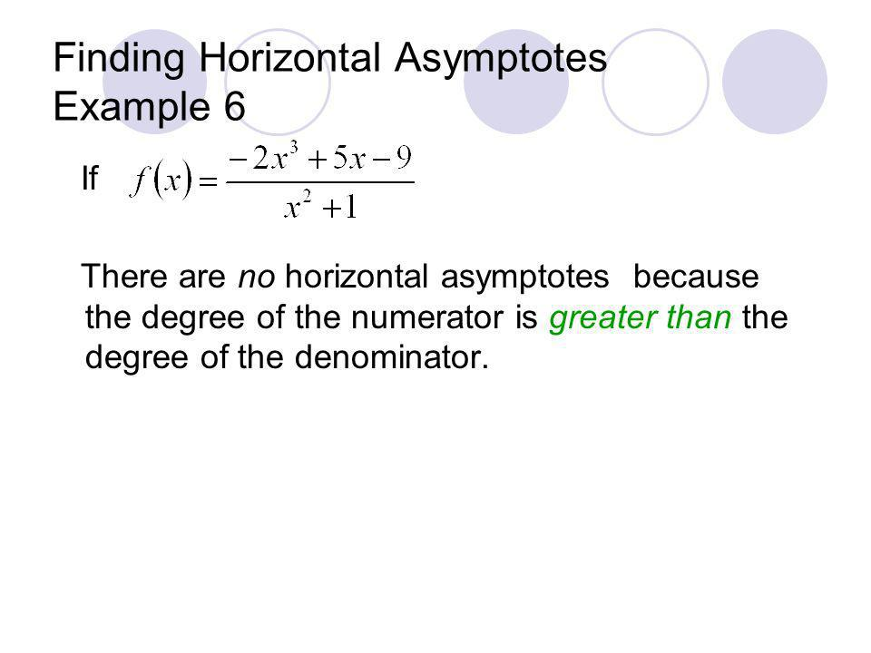 Finding Horizontal Asymptotes Example 6 If There are no horizontal asymptotes because the degree of the numerator is greater than the degree of the de