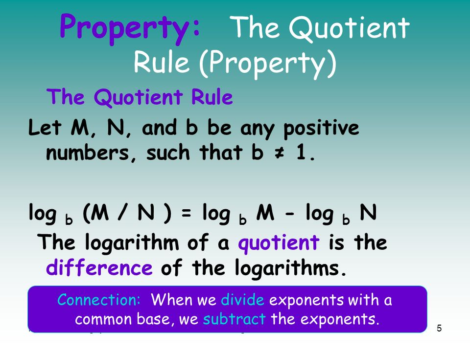 Mrs. McConaughyHonors Algebra 25 Property: The Quotient Rule (Property) The Quotient Rule Let M, N, and b be any positive numbers, such that b 1. log