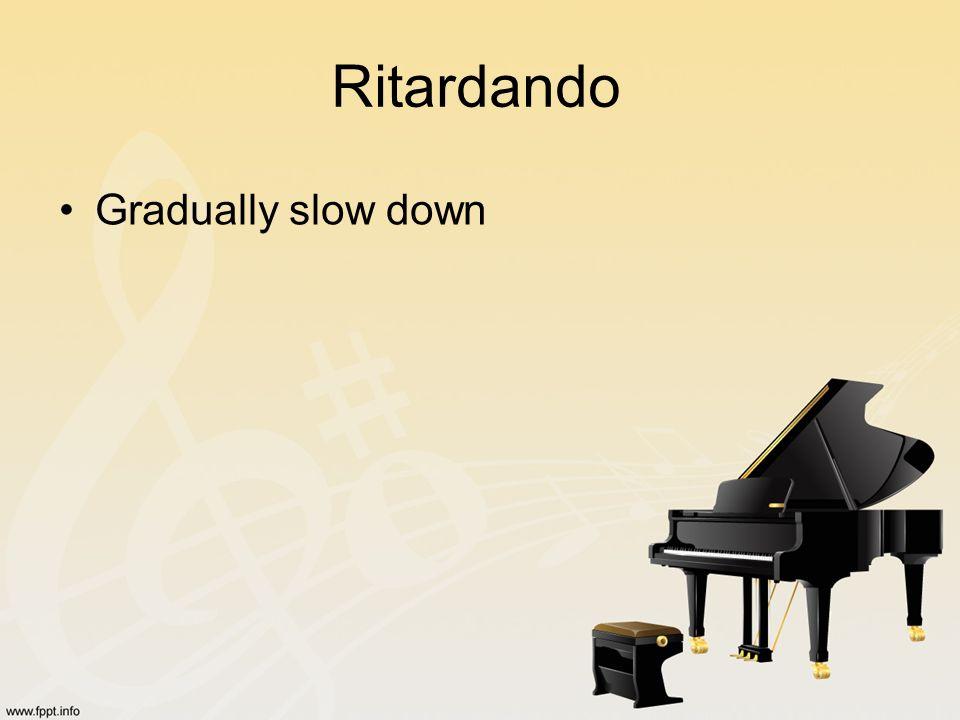 Ritardando Gradually slow down
