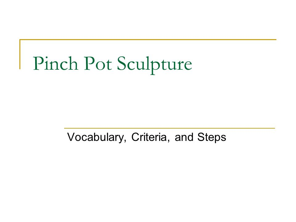 Pinch Pot Sculpture Vocabulary, Criteria, and Steps