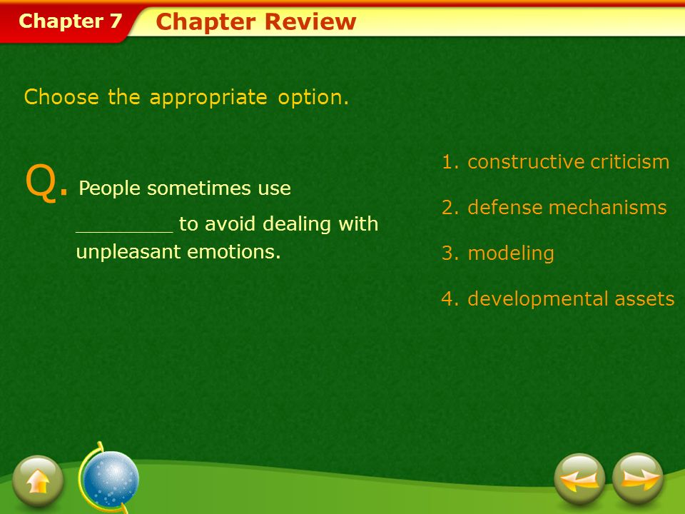 Chapter 7 Chapter Review Q. People sometimes use ________ to avoid dealing with unpleasant emotions. 1.constructive criticism 2.defense mechanisms 3.m