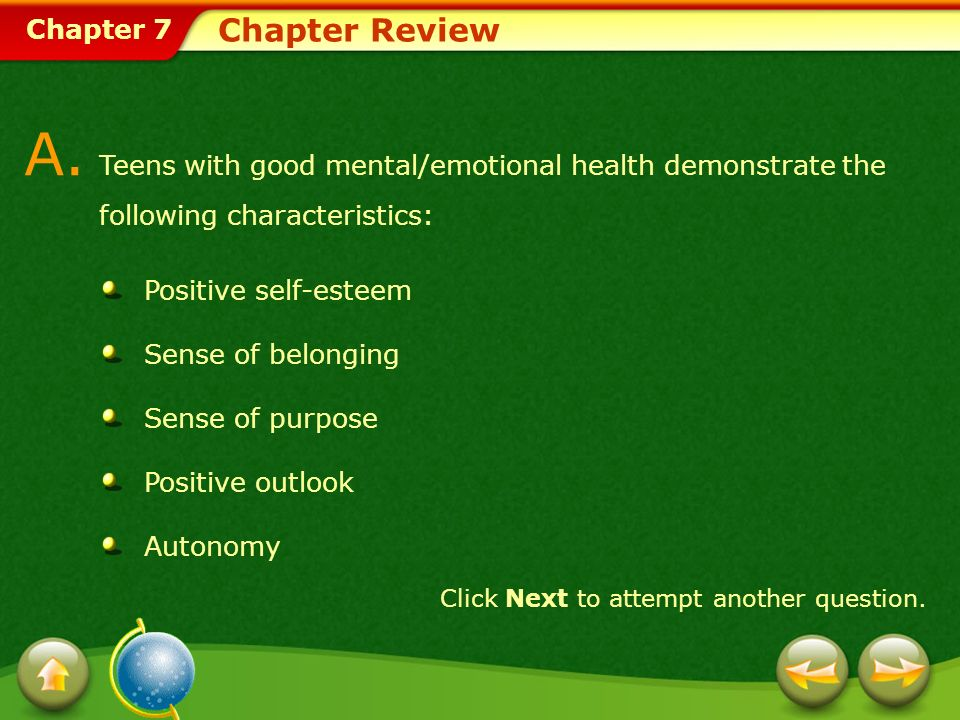Chapter 7 Chapter Review Click Next to attempt another question. A. Teens with good mental/emotional health demonstrate the following characteristics: