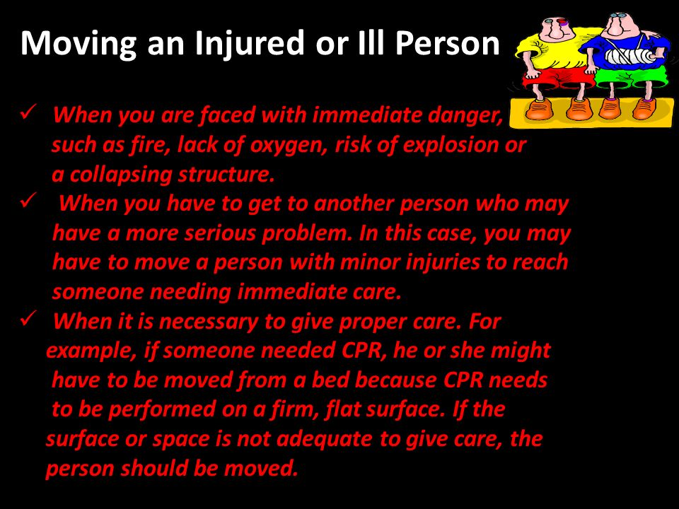 Care Do no further harm. Monitor the persons breathing and consciousness. Help the person rest in the most comfortable position. Keep the person from