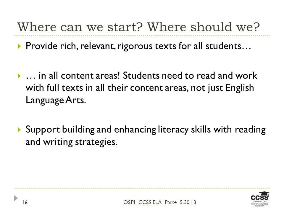 Where can we start? Where should we? Provide rich, relevant, rigorous texts for all students… … in all content areas! Students need to read and work w