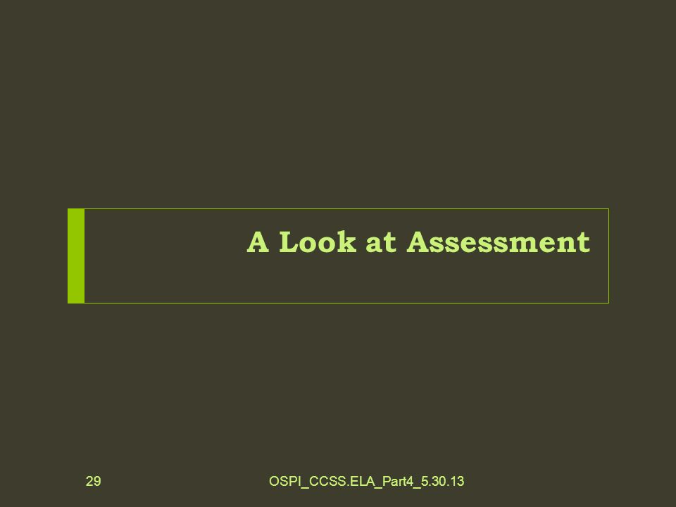 A Look at Assessment OSPI_CCSS.ELA_Part4_5.30.1329