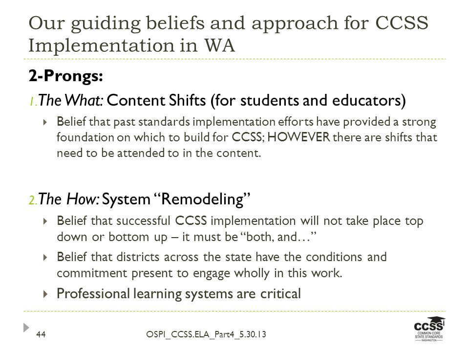 Our guiding beliefs and approach for CCSS Implementation in WA OSPI_CCSS.ELA_Part4_5.30.1344 2-Prongs: 1.