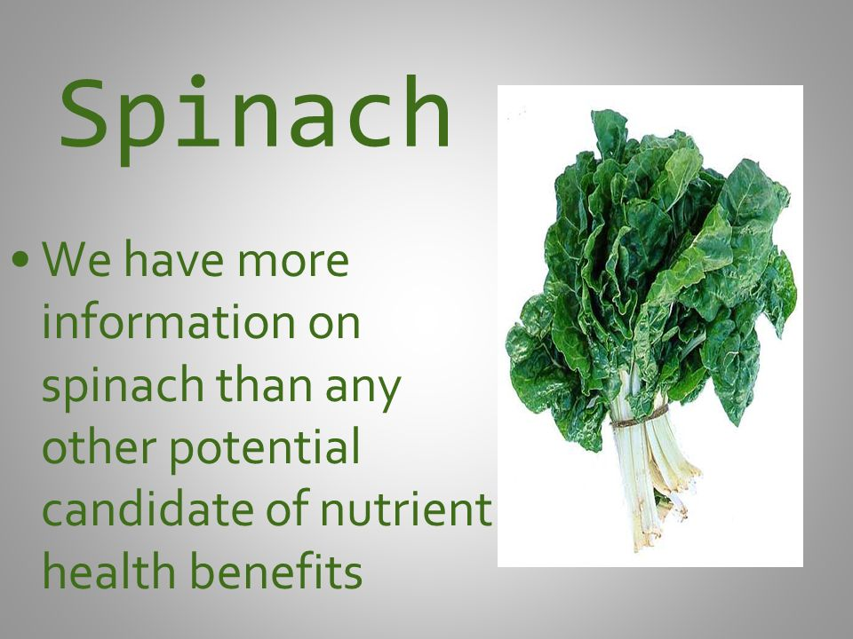 Spinach We have more information on spinach than any other potential candidate of nutrient health benefits