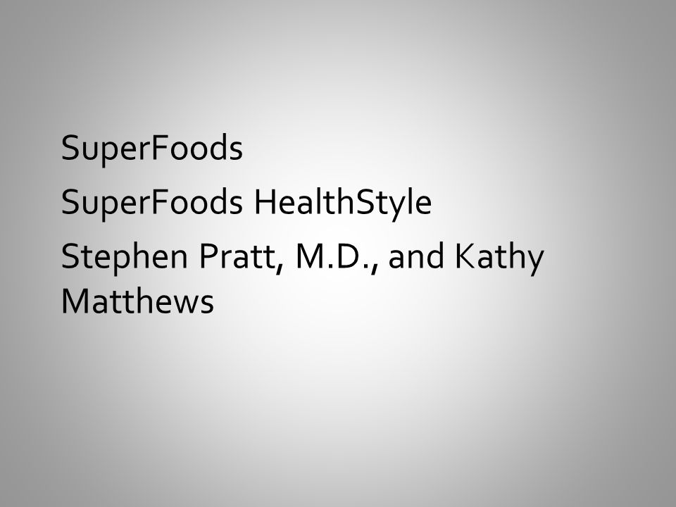 SuperFoods SuperFoods HealthStyle Stephen Pratt, M.D., and Kathy Matthews