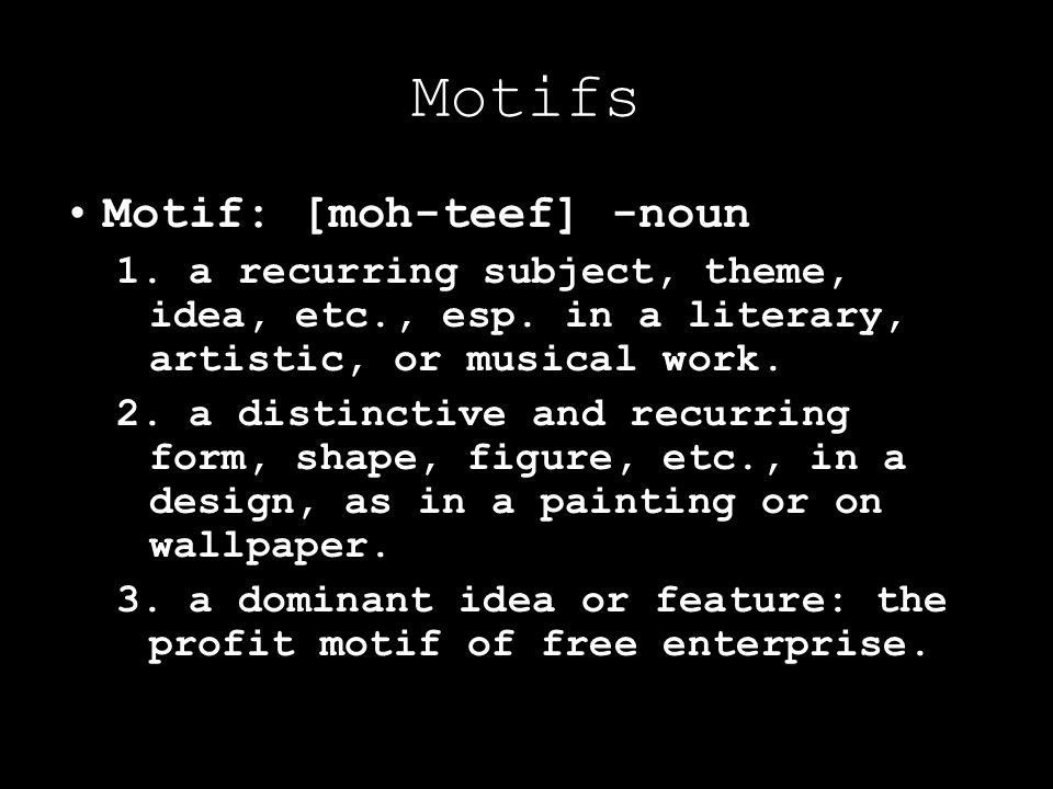 Motifs Motif: [moh-teef] -noun 1. a recurring subject, theme, idea, etc., esp. in a literary, artistic, or musical work. 2. a distinctive and recurrin