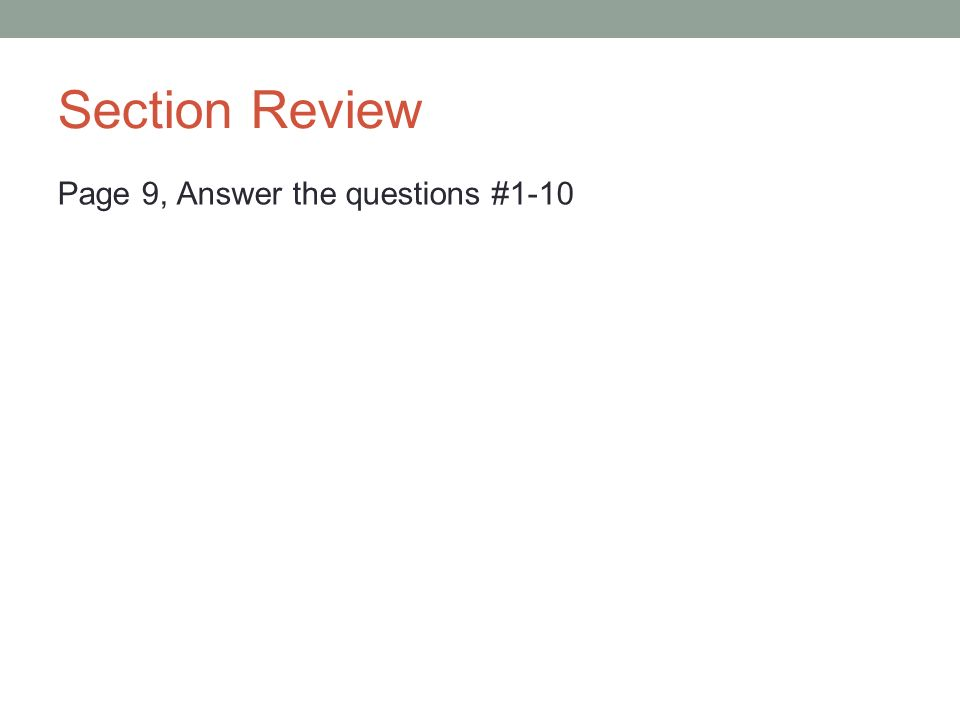 Section Review Page 9, Answer the questions #1-10