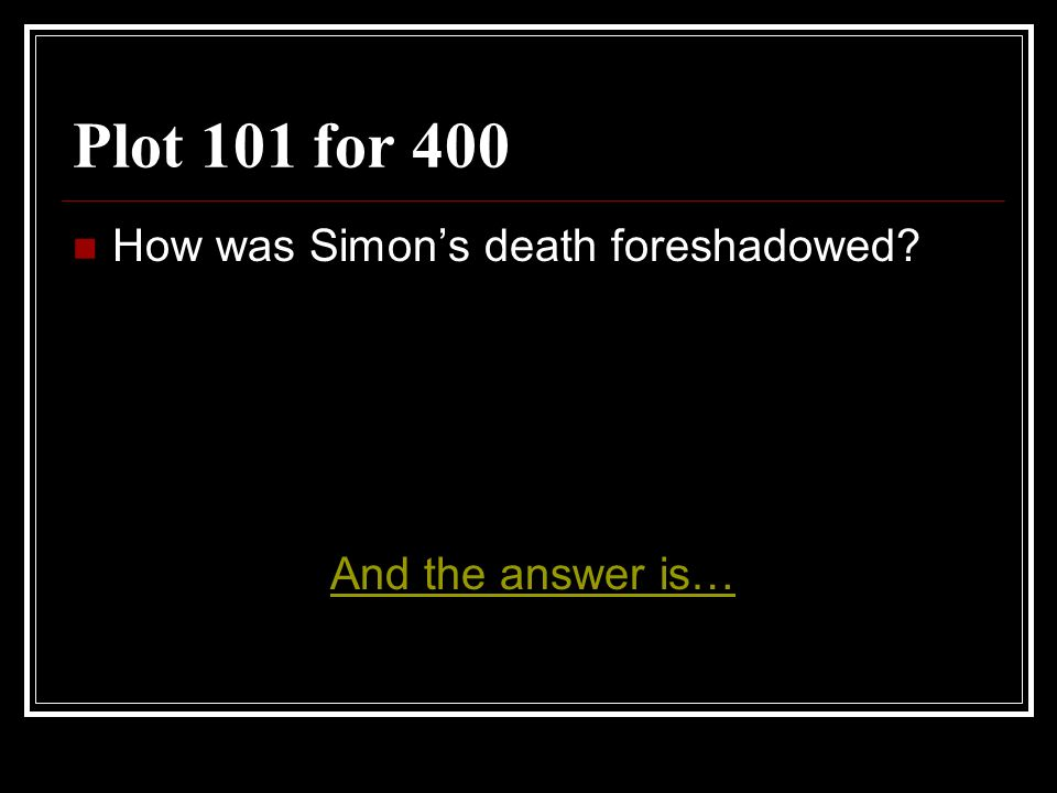 Plot 101 for 400 How was Simons death foreshadowed? And the answer is…