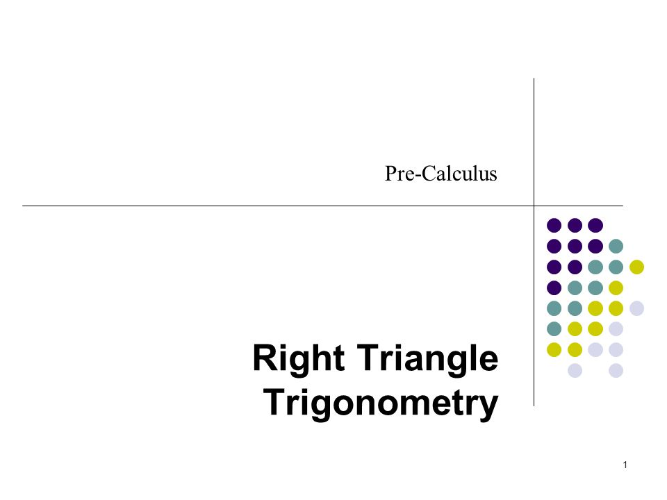 1 Right Triangle Trigonometry Pre-Calculus